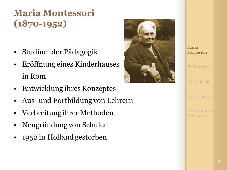 4 Maria Montessori (1870-1952) Studium der Pädagogik Eröffnung eines Kinderhauses in Rom Entwicklung ihres Konzeptes Aus- und Fortbildung von Lehrern