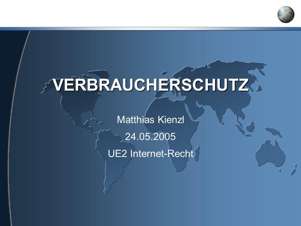 VERBRAUCHERSCHUTZ Matthias Kienzl 24.05.2005 UE2 Internet-Recht