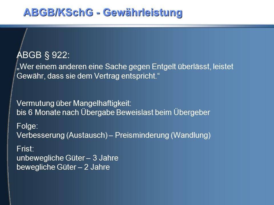 """ABGB/KSchG - Gewährleistung ABGB § 922: """" Wer einem anderen eine Sache gegen Entgelt überlässt, leistet Gewähr, dass sie dem Vertrag entspricht."""" Verm"""