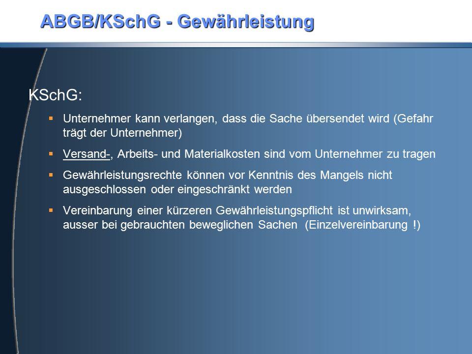 ABGB/KSchG - Gewährleistung KSchG:  Unternehmer kann verlangen, dass die Sache übersendet wird (Gefahr trägt der Unternehmer)  Versand-, Arbeits- un