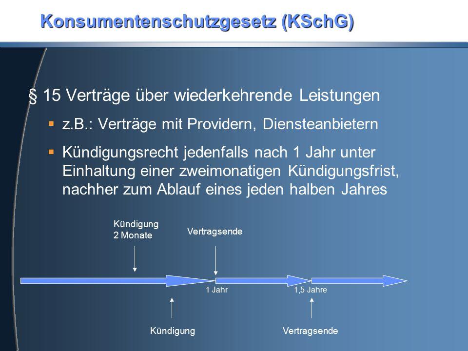 Konsumentenschutzgesetz (KSchG) § 15 Verträge über wiederkehrende Leistungen  z.B.: Verträge mit Providern, Diensteanbietern  Kündigungsrecht jedenf