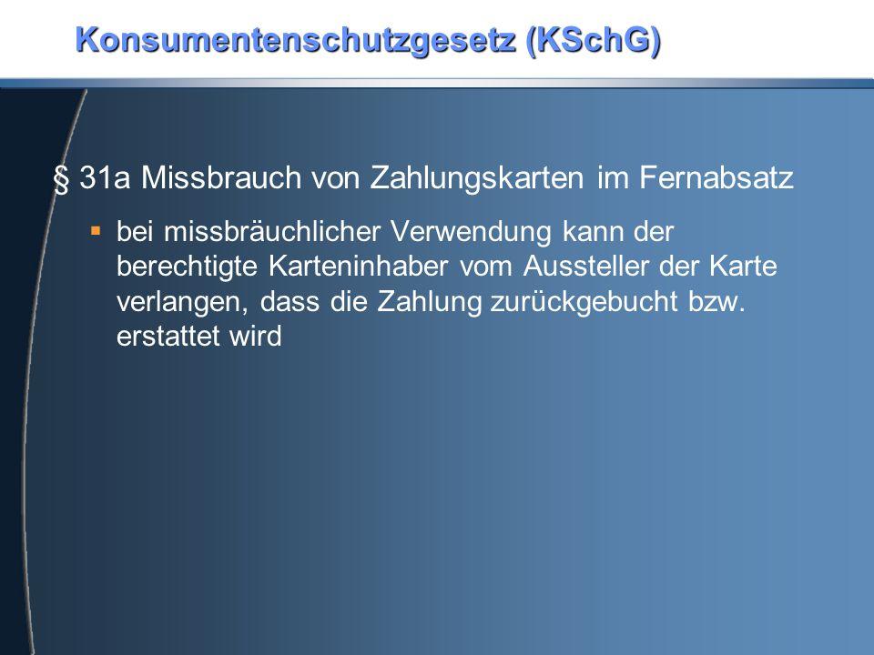 Konsumentenschutzgesetz (KSchG) § 31a Missbrauch von Zahlungskarten im Fernabsatz  bei missbräuchlicher Verwendung kann der berechtigte Karteninhaber vom Aussteller der Karte verlangen, dass die Zahlung zurückgebucht bzw.