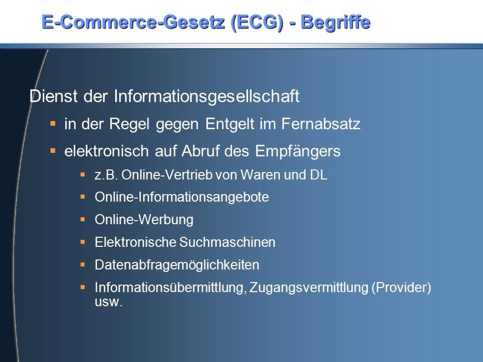 E-Commerce-Gesetz (ECG) - Begriffe Dienst der Informationsgesellschaft  in der Regel gegen Entgelt im Fernabsatz  elektronisch auf Abruf des Empfängers  z.B.