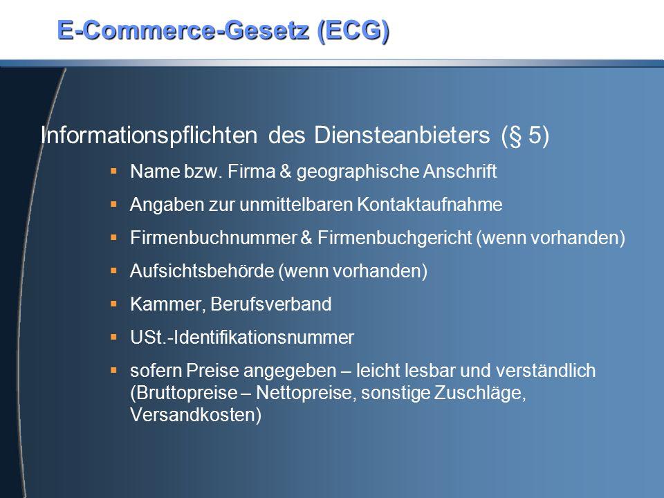 E-Commerce-Gesetz (ECG) Informationspflichten des Diensteanbieters (§ 5)  Name bzw. Firma & geographische Anschrift  Angaben zur unmittelbaren Konta