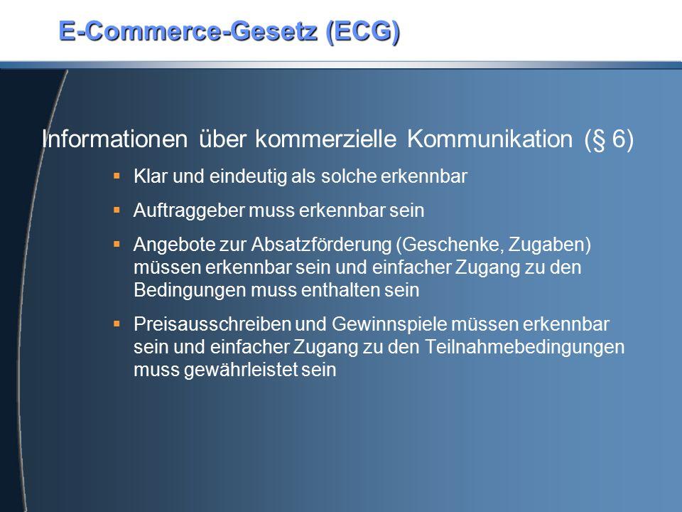 E-Commerce-Gesetz (ECG) Informationen über kommerzielle Kommunikation (§ 6)  Klar und eindeutig als solche erkennbar  Auftraggeber muss erkennbar se