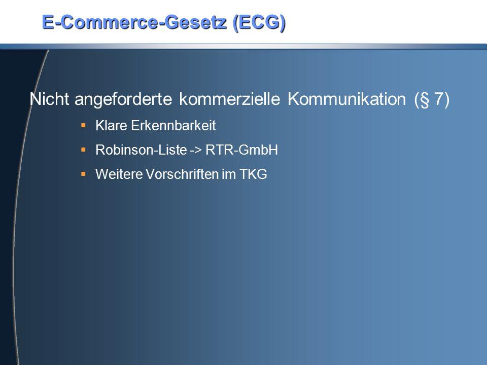 E-Commerce-Gesetz (ECG) Nicht angeforderte kommerzielle Kommunikation (§ 7)  Klare Erkennbarkeit  Robinson-Liste -> RTR-GmbH  Weitere Vorschriften im TKG