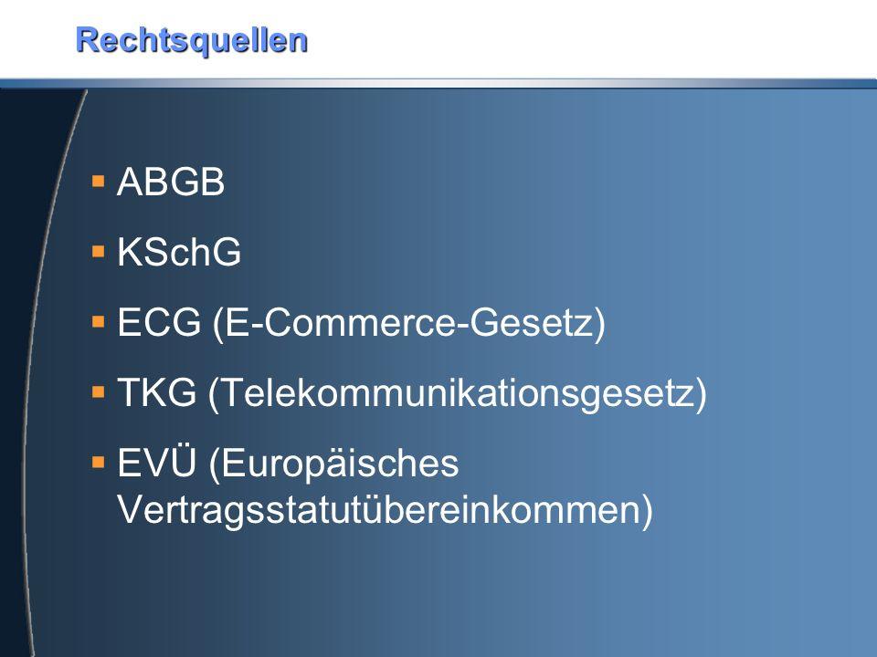 Rechtsquellen  ABGB  KSchG  ECG (E-Commerce-Gesetz)  TKG (Telekommunikationsgesetz)  EVÜ (Europäisches Vertragsstatutübereinkommen)