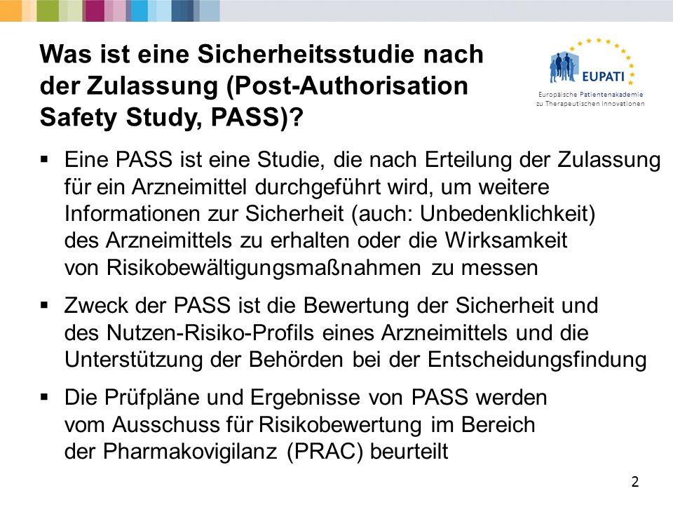 Europäische Patientenakademie zu Therapeutischen Innovationen  Eine PASS ist eine Studie, die nach Erteilung der Zulassung für ein Arzneimittel durchgeführt wird, um weitere Informationen zur Sicherheit (auch: Unbedenklichkeit) des Arzneimittels zu erhalten oder die Wirksamkeit von Risikobewältigungsmaßnahmen zu messen  Zweck der PASS ist die Bewertung der Sicherheit und des Nutzen-Risiko-Profils eines Arzneimittels und die Unterstützung der Behörden bei der Entscheidungsfindung  Die Prüfpläne und Ergebnisse von PASS werden vom Ausschuss für Risikobewertung im Bereich der Pharmakovigilanz (PRAC) beurteilt 2 Was ist eine Sicherheitsstudie nach der Zulassung (Post-Authorisation Safety Study, PASS)