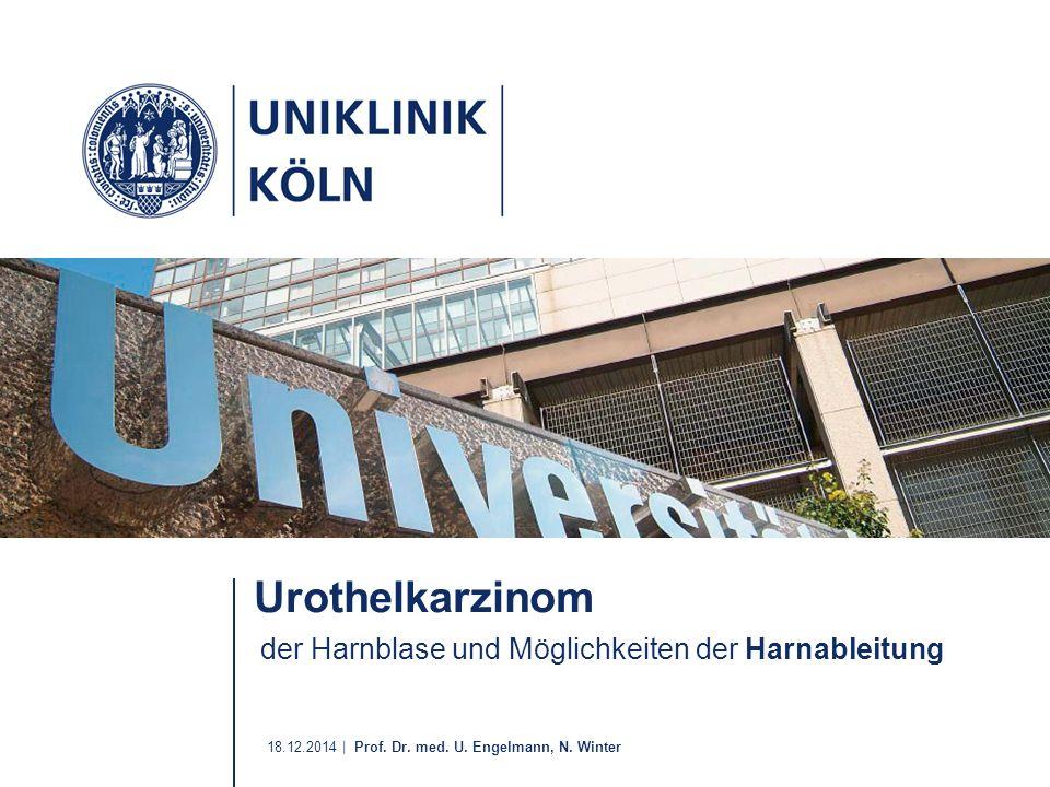 18.12.2014 | Prof. Dr. med. U. Engelmann, N. Winter Urothelkarzinom der Harnblase und Möglichkeiten der Harnableitung