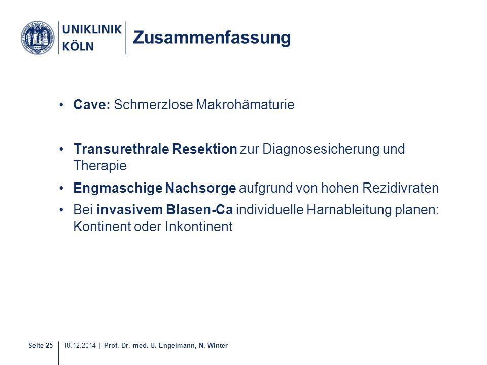 Seite 25 18.12.2014 | Prof. Dr. med. U. Engelmann, N. Winter Zusammenfassung Cave: Schmerzlose Makrohämaturie Transurethrale Resektion zur Diagnosesic