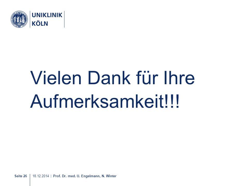 Seite 26 18.12.2014 | Prof. Dr. med. U. Engelmann, N. Winter Vielen Dank für Ihre Aufmerksamkeit!!!