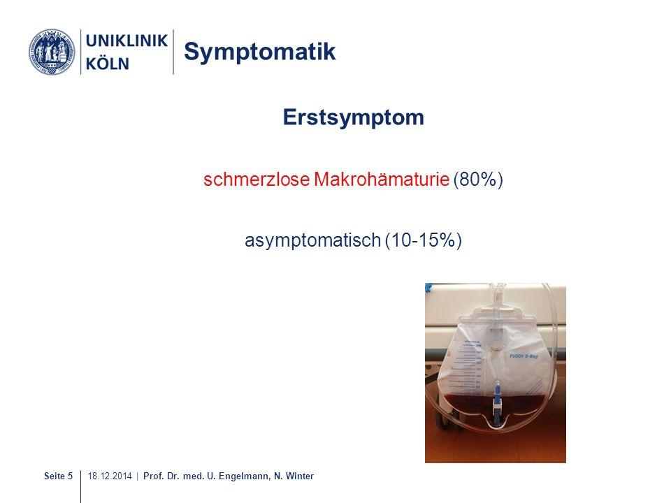 Seite 5 18.12.2014 | Prof. Dr. med. U. Engelmann, N. Winter 7-40 Symptomatik Erstsymptom schmerzlose Makrohämaturie (80%) asymptomatisch (10-15%)