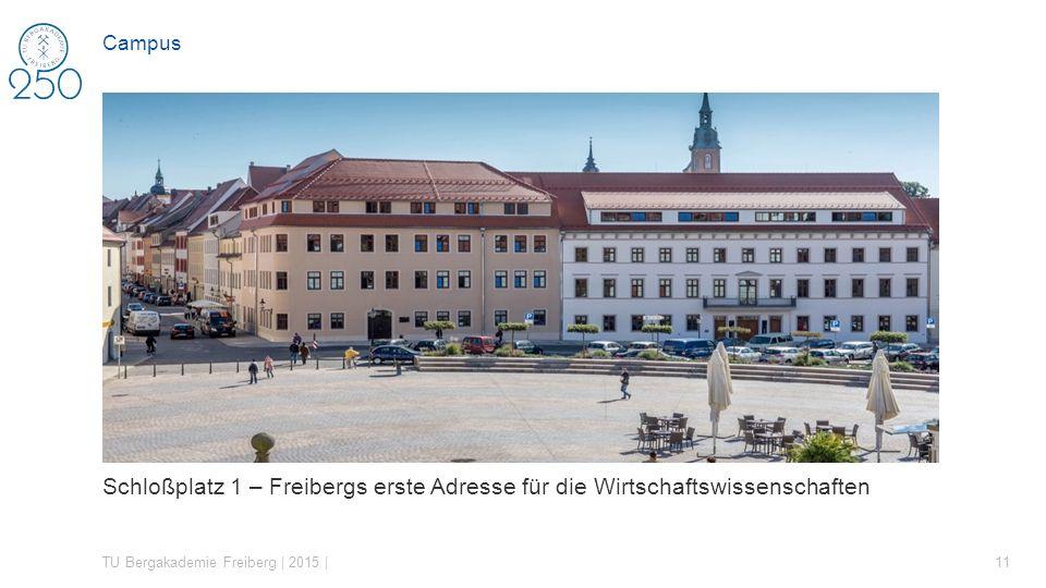Schloßplatz 1 – Freibergs erste Adresse für die Wirtschaftswissenschaften TU Bergakademie Freiberg | 2015 | 11 Campus