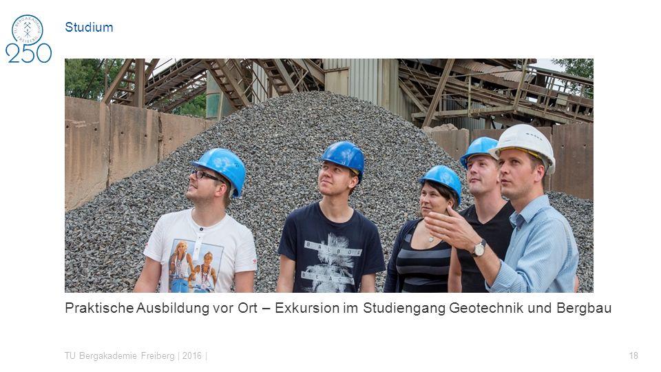 Praktische Ausbildung vor Ort – Exkursion im Studiengang Geotechnik und Bergbau TU Bergakademie Freiberg | 2016 | 18 Studium