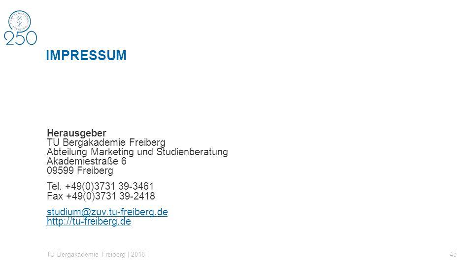 Herausgeber TU Bergakademie Freiberg Abteilung Marketing und Studienberatung Akademiestraße 6 09599 Freiberg Tel. +49(0)3731 39-3461 Fax +49(0)3731 39