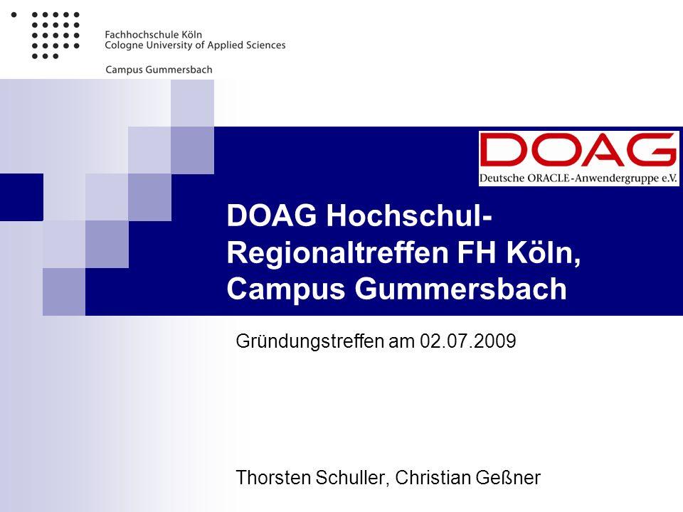 DOAG Hochschul- Regionaltreffen FH Köln, Campus Gummersbach Gründungstreffen am 02.07.2009 Thorsten Schuller, Christian Geßner