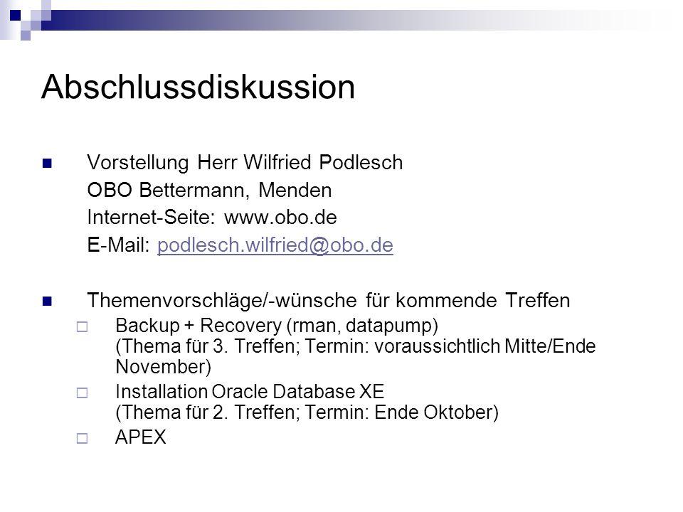 Abschlussdiskussion Vorstellung Herr Wilfried Podlesch OBO Bettermann, Menden Internet-Seite: www.obo.de E-Mail: podlesch.wilfried@obo.depodlesch.wilfried@obo.de Themenvorschläge/-wünsche für kommende Treffen  Backup + Recovery (rman, datapump) (Thema für 3.