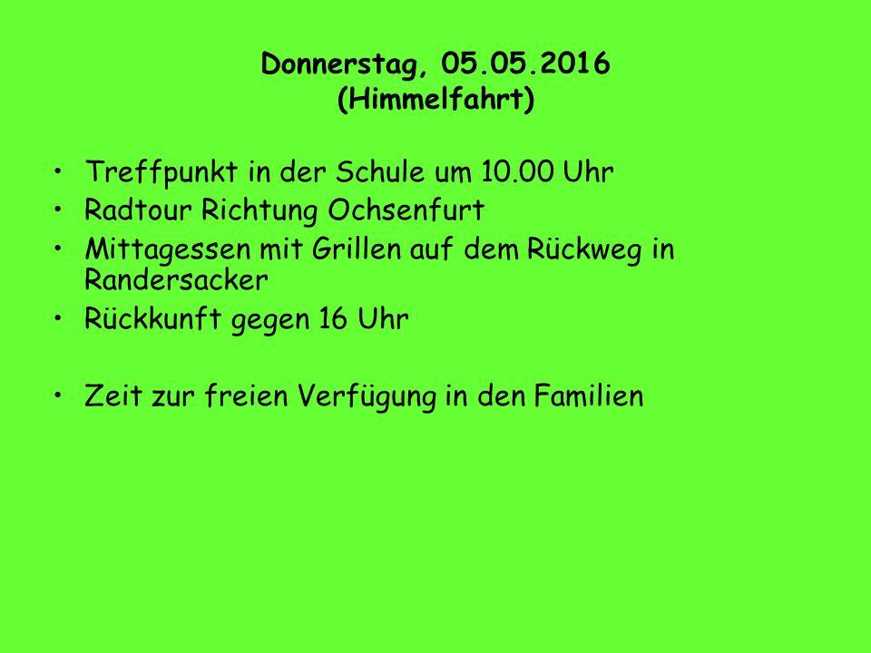 Donnerstag, 05.05.2016 (Himmelfahrt) Treffpunkt in der Schule um 10.00 Uhr Radtour Richtung Ochsenfurt Mittagessen mit Grillen auf dem Rückweg in Randersacker Rückkunft gegen 16 Uhr Zeit zur freien Verfügung in den Familien