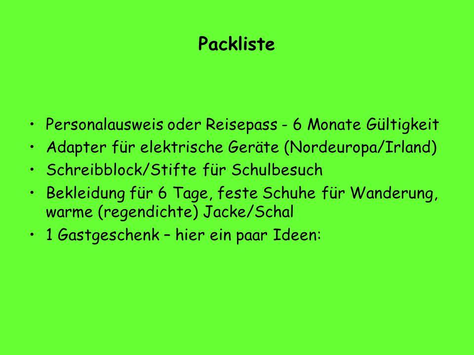 Packliste Personalausweis oder Reisepass - 6 Monate Gültigkeit Adapter für elektrische Geräte (Nordeuropa/Irland) Schreibblock/Stifte für Schulbesuch Bekleidung für 6 Tage, feste Schuhe für Wanderung, warme (regendichte) Jacke/Schal 1 Gastgeschenk – hier ein paar Ideen: