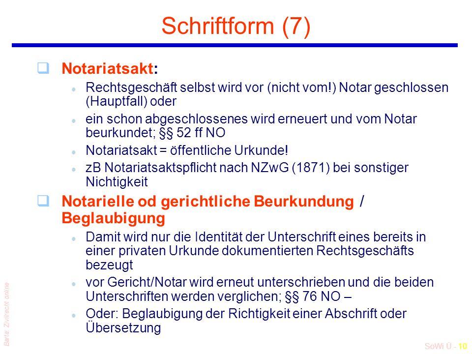 SoWi Ü - 10 Barta: Zivilrecht online Schriftform (7) qNotariatsakt: l Rechtsgeschäft selbst wird vor (nicht vom!) Notar geschlossen (Hauptfall) oder l ein schon abgeschlossenes wird erneuert und vom Notar beurkundet; §§ 52 ff NO l Notariatsakt = öffentliche Urkunde.