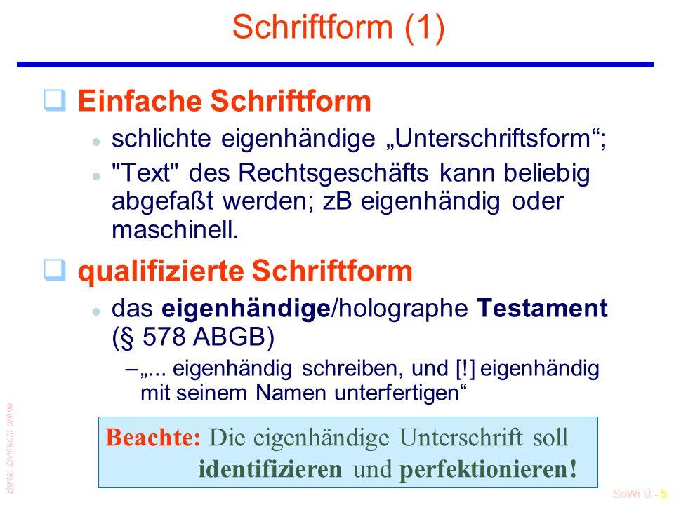 """SoWi Ü - 5 Barta: Zivilrecht online Schriftform (1) qEinfache Schriftform l schlichte eigenhändige """"Unterschriftsform ; l Text des Rechtsgeschäfts kann beliebig abgefaßt werden; zB eigenhändig oder maschinell."""