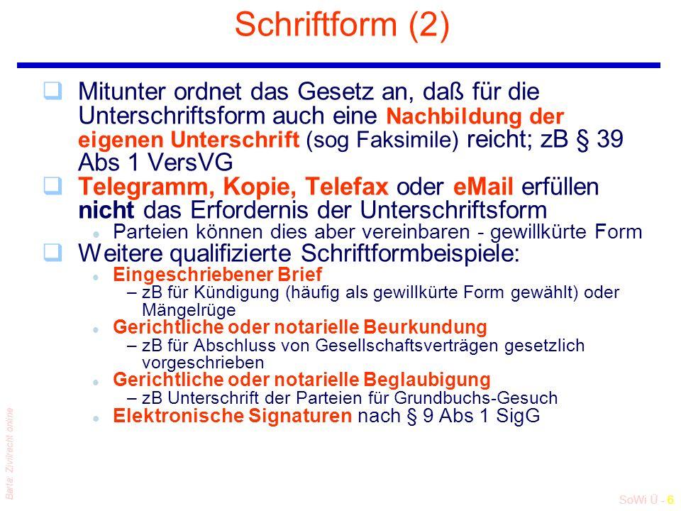 SoWi Ü - 7 Barta: Zivilrecht online Schriftform (3) qDie Unterschrift(sform) deckt nur, was oberhalb der Unterschrift steht l allfällige Nachträge müssen erneut (von beiden Parteien) unterfertigt werden .