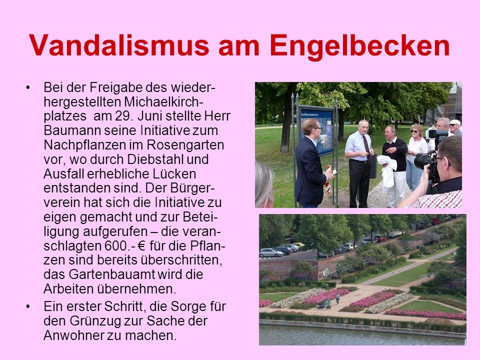 Vandalismus am Engelbecken Bei der Freigabe des wieder- hergestellten Michaelkirch- platzes am 29. Juni stellte Herr Baumann seine Initiative zum Nach