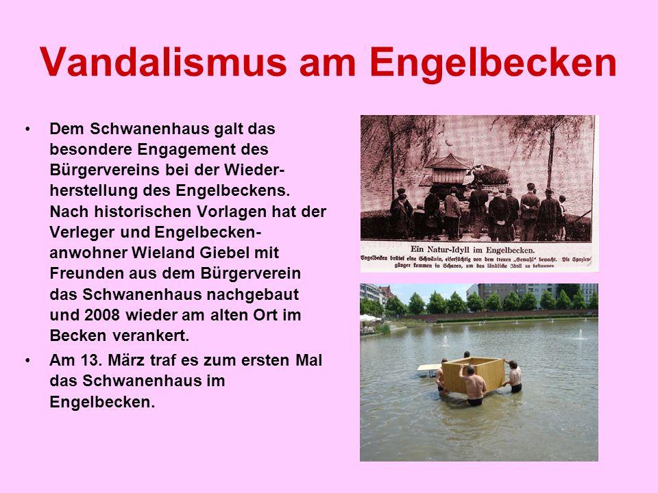 Vandalismus am Engelbecken Dem Schwanenhaus galt das besondere Engagement des Bürgervereins bei der Wieder- herstellung des Engelbeckens. Nach histori