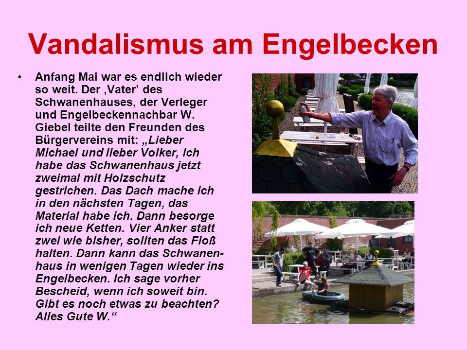 Vandalismus am Engelbecken Helfer fanden sich, und das Schwanenhaus befand sich bald nach dem Engelbecken- jubiläum am 20.