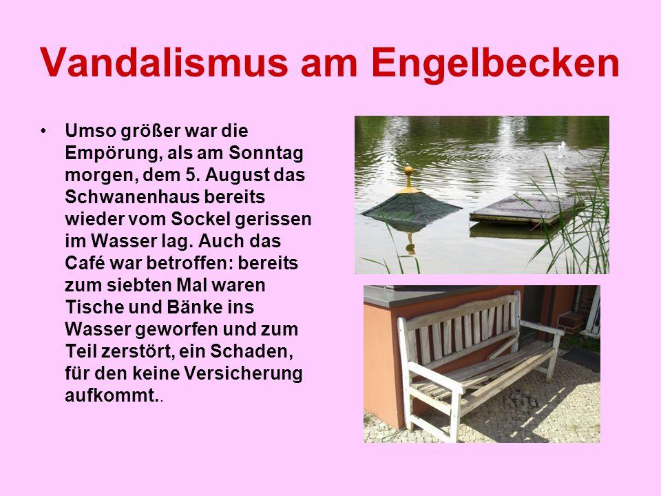Vandalismus am Engelbecken Umso größer war die Empörung, als am Sonntag morgen, dem 5. August das Schwanenhaus bereits wieder vom Sockel gerissen im W
