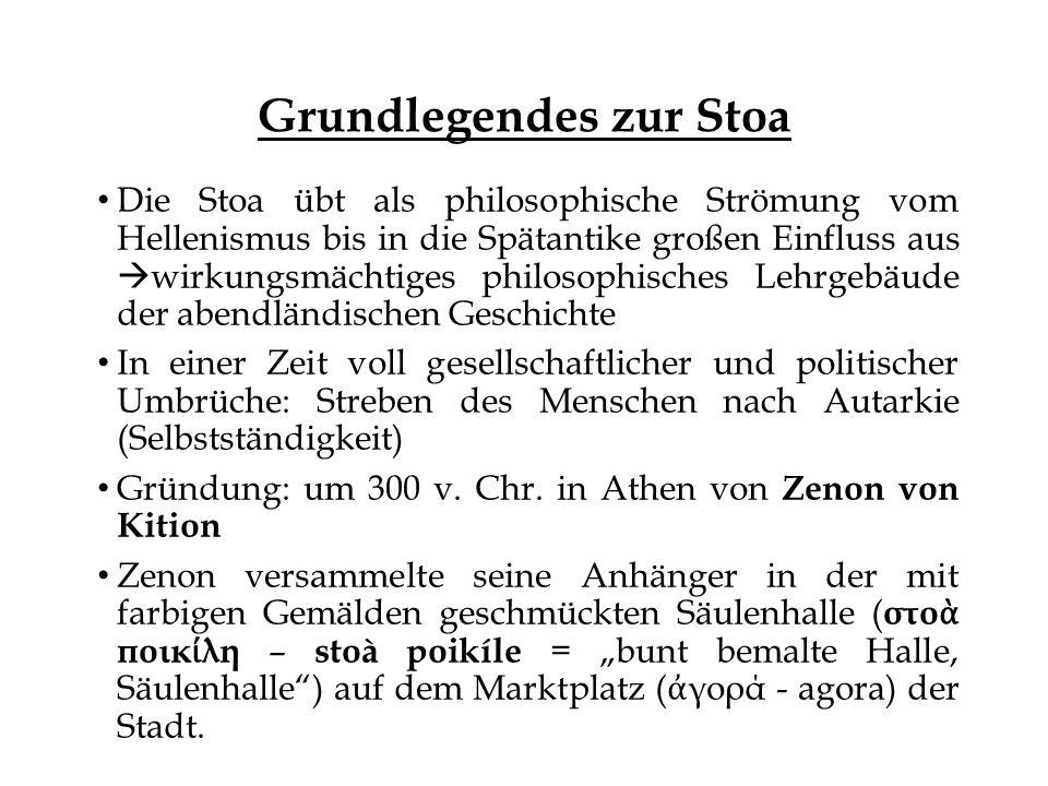 Grundlegendes zur Stoa Die Stoa übt als philosophische Strömung vom Hellenismus bis in die Spätantike großen Einfluss aus  wirkungsmächtiges philosop