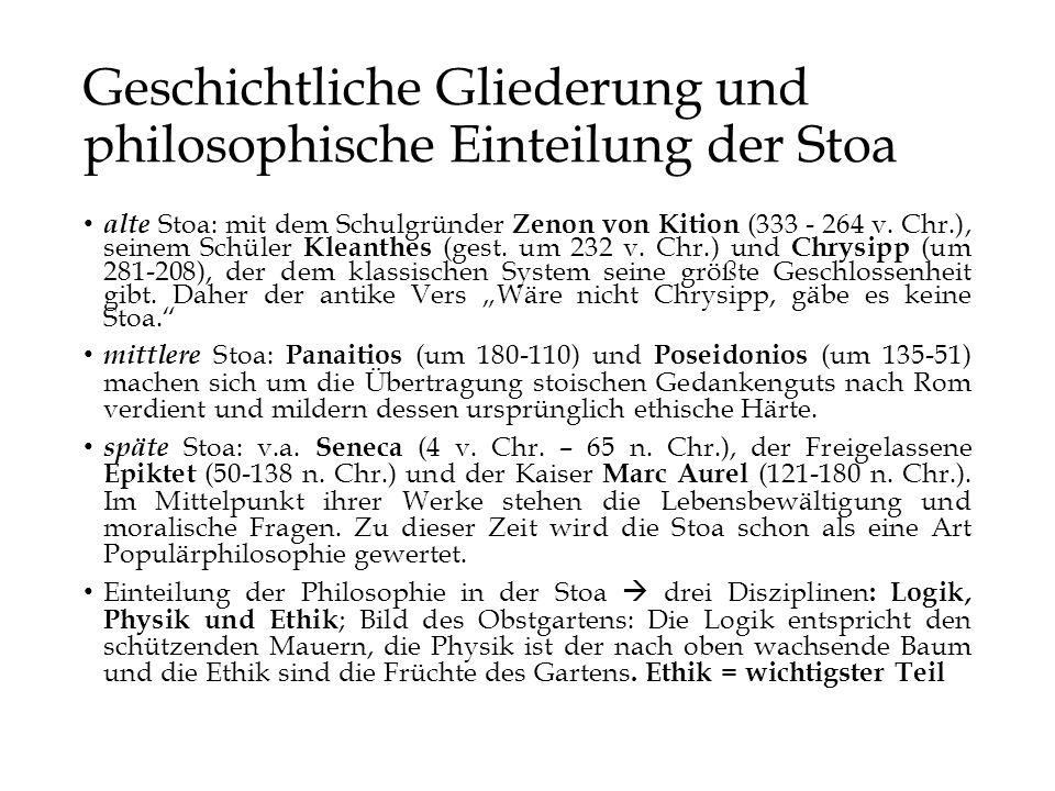 Geschichtliche Gliederung und philosophische Einteilung der Stoa alte Stoa: mit dem Schulgründer Zenon von Kition (333 - 264 v. Chr.), seinem Schüler