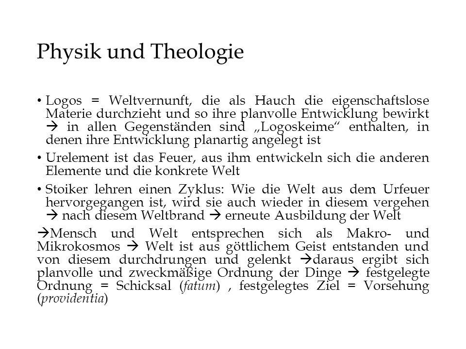 Physik und Theologie Logos = Weltvernunft, die als Hauch die eigenschaftslose Materie durchzieht und so ihre planvolle Entwicklung bewirkt  in allen