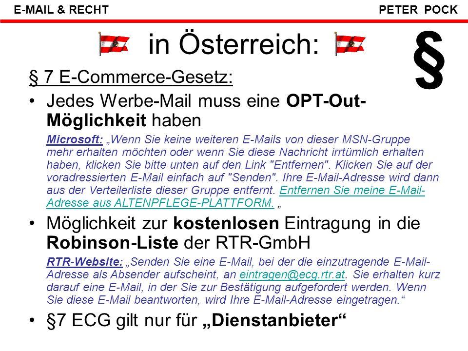 in Österreich: OPT-IN-Regel = verfassungskonform Der VfGH hat die Bestimmung des § 101 TKG wonach die Zusendung einer elektronischen Post als Massensendung oder zu Werbezwecken der vorherigen, jederzeit widerruflichen, Zustimmung des Empfängers bedarf, als mit dem Verfassungsrecht und dem EU-Recht in Einklang stehend beurteilt.