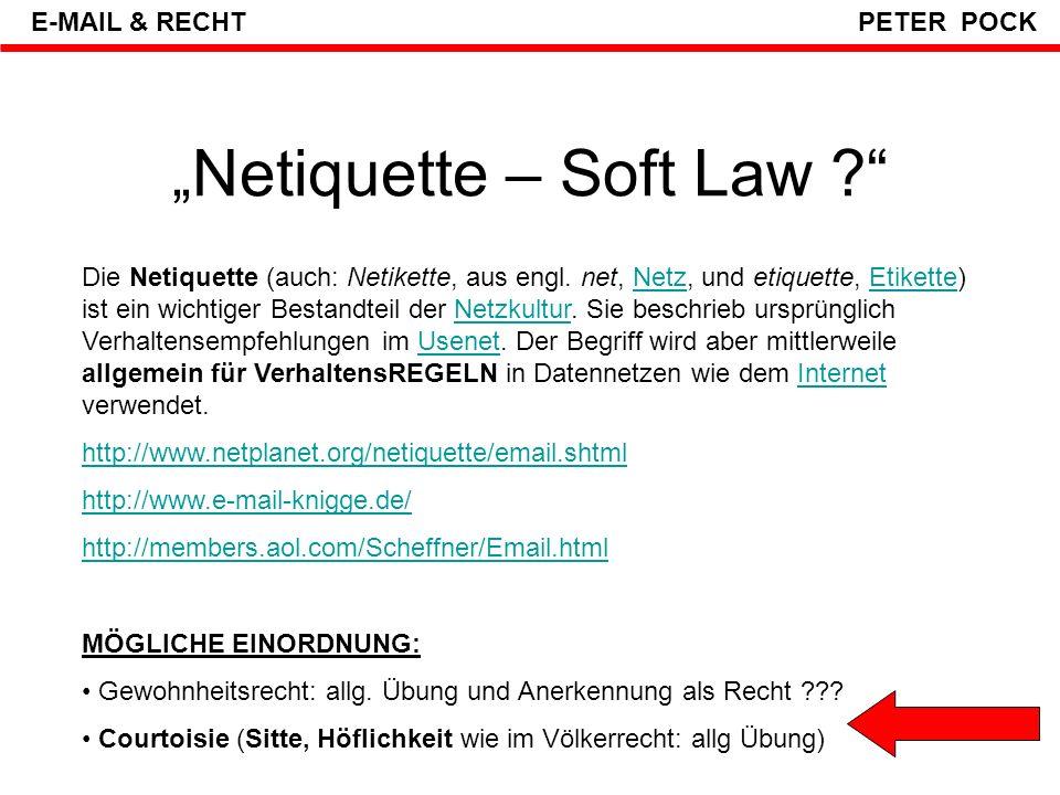 """"""" Netiquette – Soft Law ? E-MAIL & RECHT PETER POCK Quelle: http://www.marketagent.com/ ; empirische Umfrage2004http://www.marketagent.com/ Wenn Mails nicht gelesen werden, ist das eigentlich die härteste Sanktion / Regel"""
