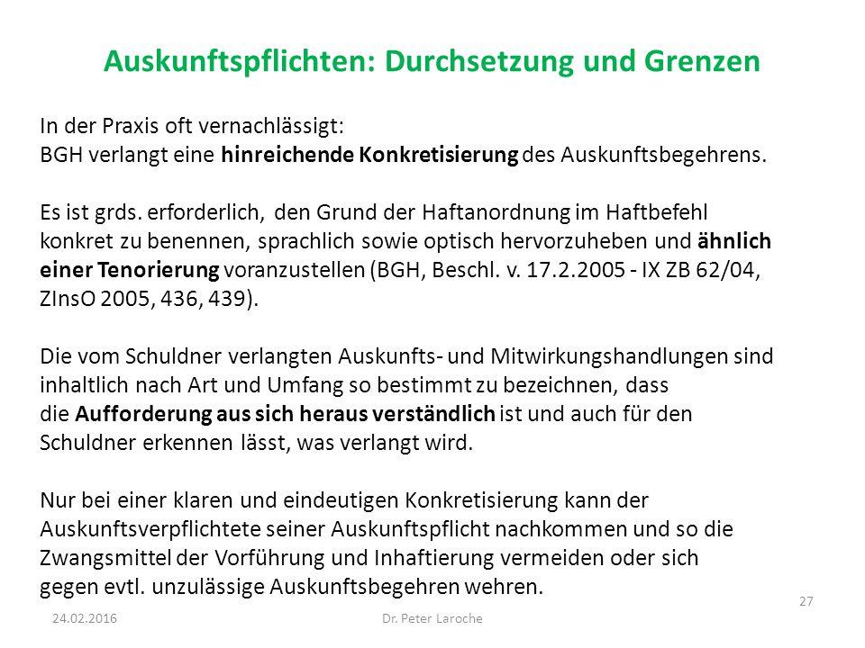 Auskunftspflichten: Durchsetzung und Grenzen Dr. Peter Laroche 27 24.02.2016 In der Praxis oft vernachlässigt: BGH verlangt eine hinreichende Konkreti