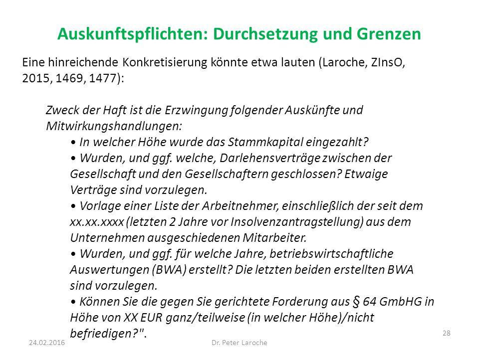 Auskunftspflichten: Durchsetzung und Grenzen Dr. Peter Laroche 28 24.02.2016 Eine hinreichende Konkretisierung könnte etwa lauten (Laroche, ZInsO, 201