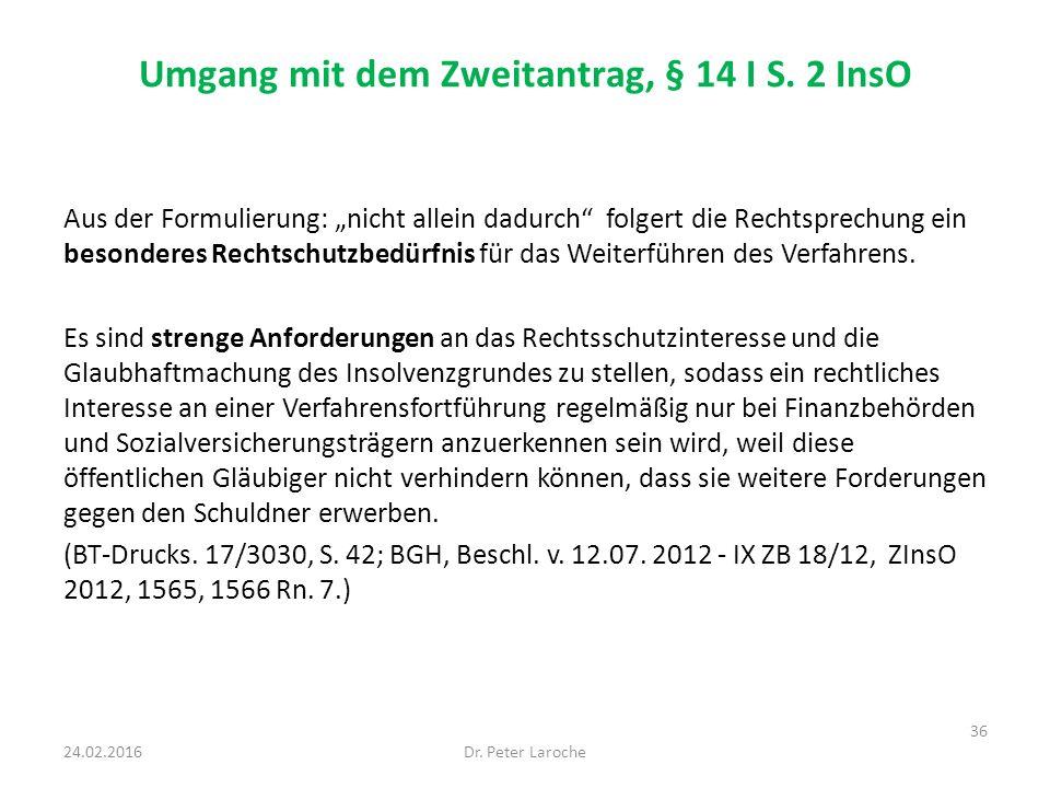 """Umgang mit dem Zweitantrag, § 14 I S. 2 InsO Aus der Formulierung: """"nicht allein dadurch"""" folgert die Rechtsprechung ein besonderes Rechtschutzbedürfn"""