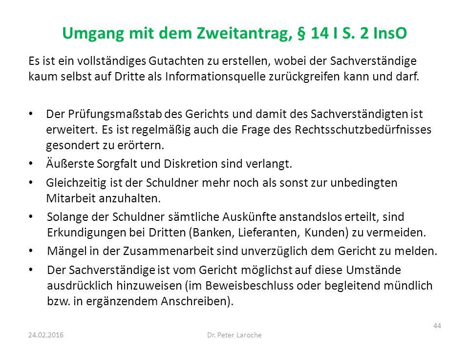 Umgang mit dem Zweitantrag, § 14 I S. 2 InsO Es ist ein vollständiges Gutachten zu erstellen, wobei der Sachverständige kaum selbst auf Dritte als Inf