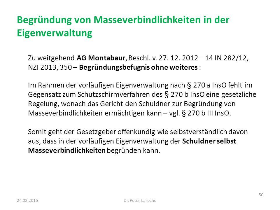Begründung von Masseverbindlichkeiten in der Eigenverwaltung Zu weitgehend AG Montabaur, Beschl. v. 27. 12. 2012 − 14 IN 282/12, NZI 2013, 350 – Begrü
