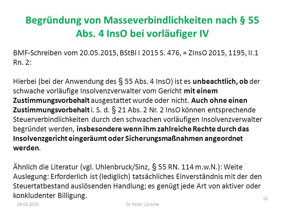 Begründung von Masseverbindlichkeiten nach § 55 Abs. 4 InsO bei vorläufiger IV BMF-Schreiben vom 20.05.2015, BStBl I 2015 S. 476, = ZInsO 2015, 1195,