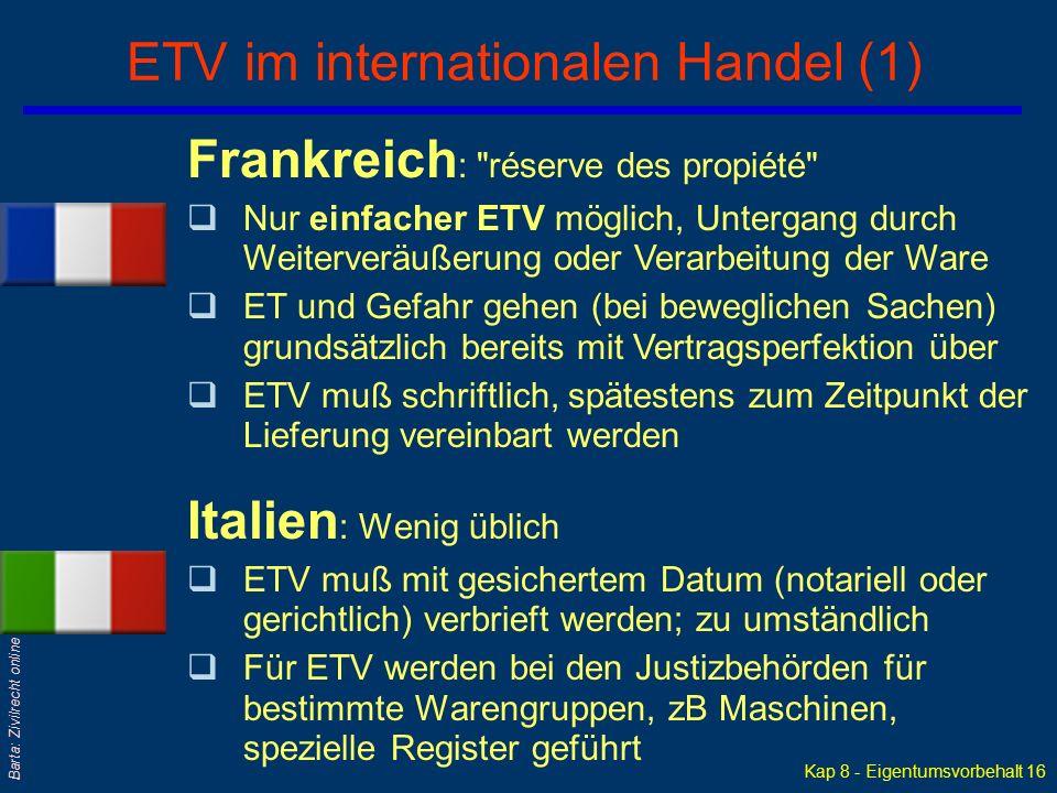 Kap 8 - Eigentumsvorbehalt 15 Barta: Zivilrecht online ETV braucht EU-Lösung qNicht alle Länder kennen den ETV; auch in Europa ist er zumindest auch u