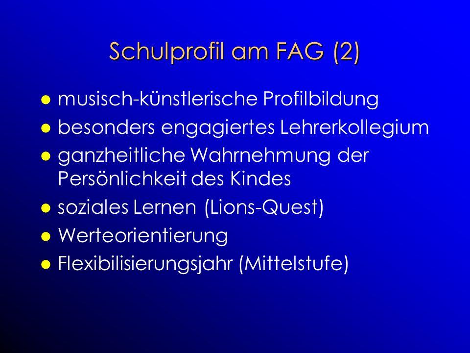 Schulprofil am FAG (2) musisch-künstlerische Profilbildung besonders engagiertes Lehrerkollegium ganzheitliche Wahrnehmung der Persönlichkeit des Kind