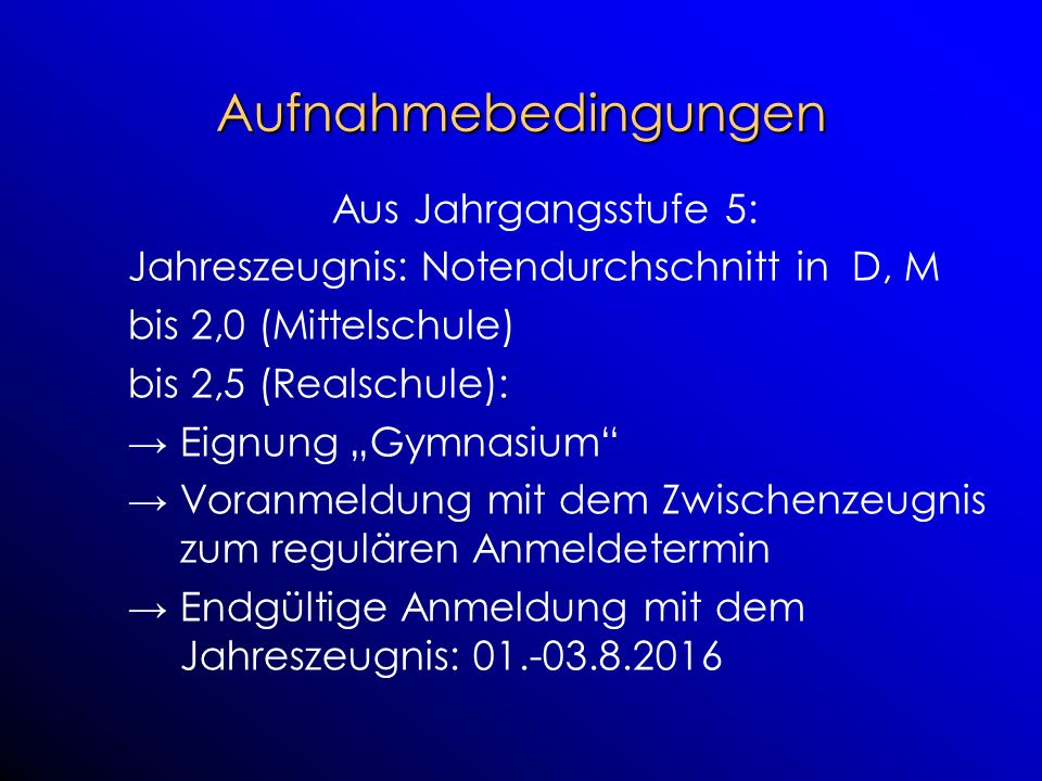 """Aufnahmebedingungen Aus Jahrgangsstufe 5: Jahreszeugnis: Notendurchschnitt in D, M bis 2,0 (Mittelschule) bis 2,5 (Realschule): → Eignung """"Gymnasium"""""""