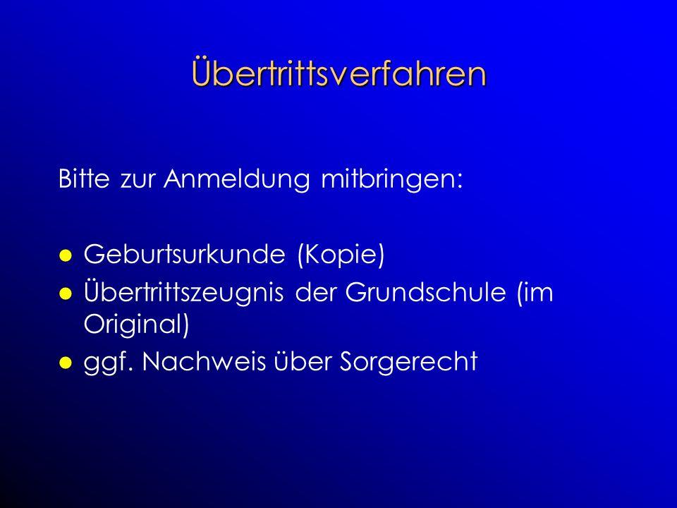 Übertrittsverfahren Bitte zur Anmeldung mitbringen: Geburtsurkunde (Kopie) Übertrittszeugnis der Grundschule (im Original) ggf. Nachweis über Sorgerec