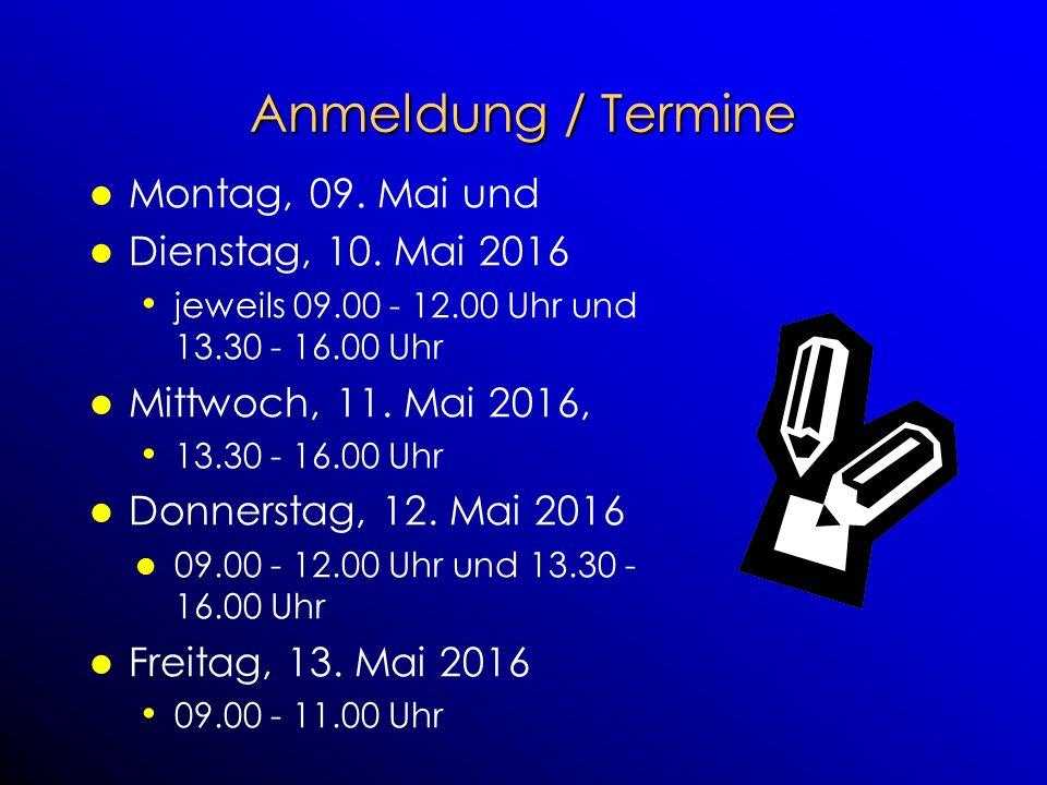 Anmeldung / Termine Montag, 09. Mai und Dienstag, 10. Mai 2016 jeweils 09.00 - 12.00 Uhr und 13.30 - 16.00 Uhr Mittwoch, 11. Mai 2016, 13.30 - 16.00 U