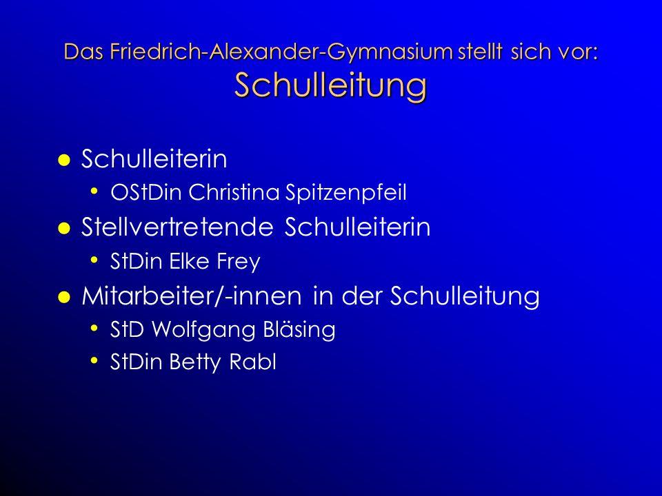 Das Friedrich-Alexander-Gymnasium stellt sich vor: Schulleitung Schulleiterin OStDin Christina Spitzenpfeil Stellvertretende Schulleiterin StDin Elke