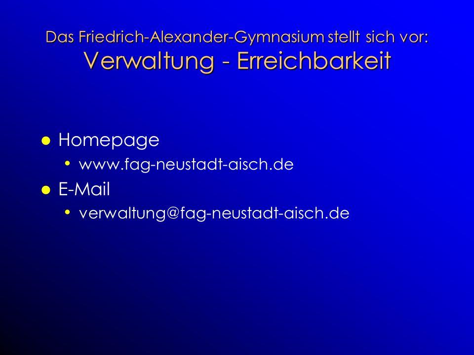 Das Friedrich-Alexander-Gymnasium stellt sich vor: Verwaltung - Erreichbarkeit Homepage www.fag-neustadt-aisch.de E-Mail verwaltung@fag-neustadt-aisch