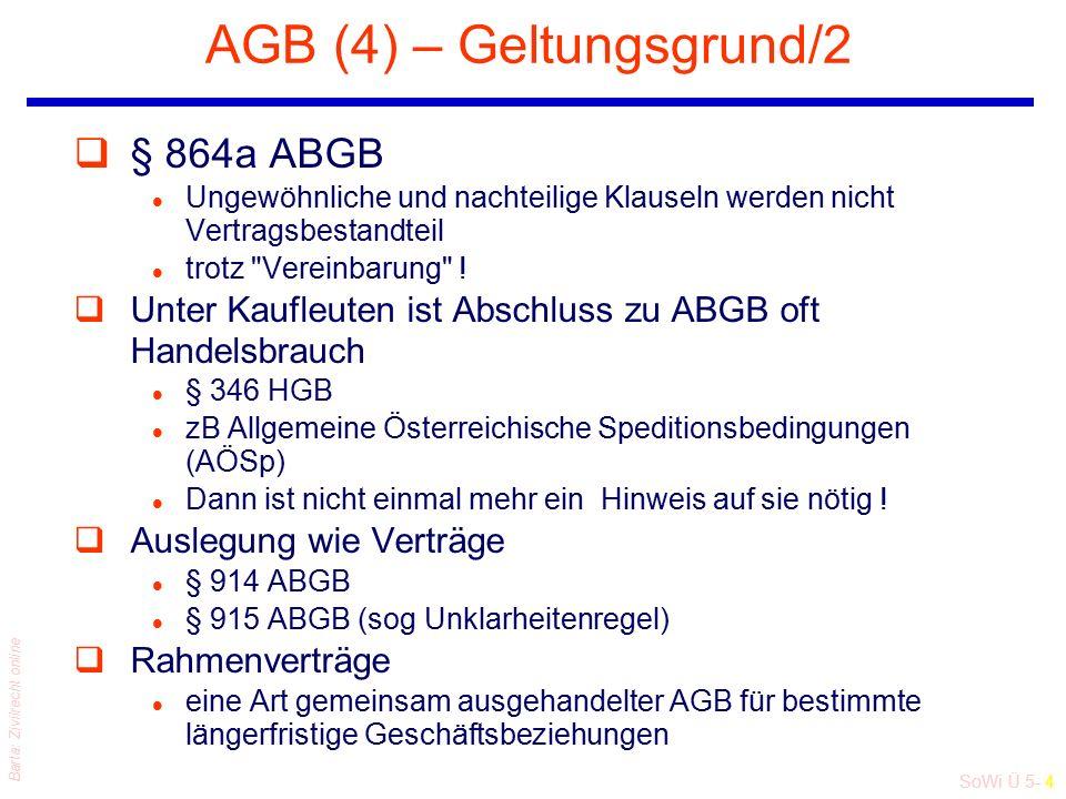 SoWi Ü 5- 4 Barta: Zivilrecht online AGB (4) – Geltungsgrund/2 q§ 864a ABGB l Ungewöhnliche und nachteilige Klauseln werden nicht Vertragsbestandteil l trotz Vereinbarung .