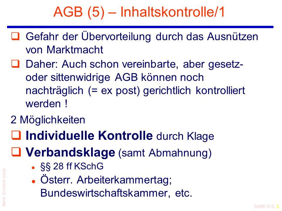 SoWi Ü 5- 5 Barta: Zivilrecht online AGB (5) – Inhaltskontrolle/1 qGefahr der Übervorteilung durch das Ausnützen von Marktmacht qDaher: Auch schon vereinbarte, aber gesetz- oder sittenwidrige AGB können noch nachträglich (= ex post) gerichtlich kontrolliert werden .